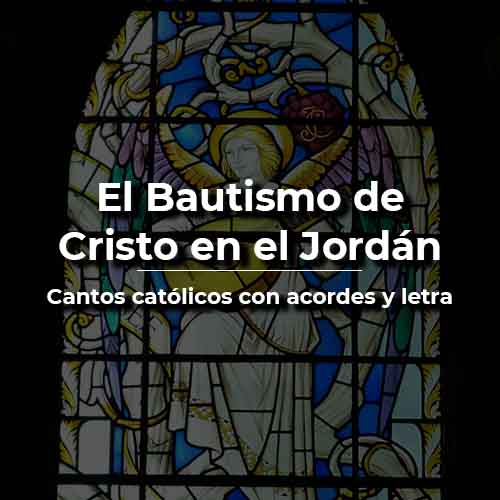 El Bautismo de Cristo en el Jordán acordes y letra