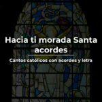 Hacia ti morada Santa Acordes y letra canto